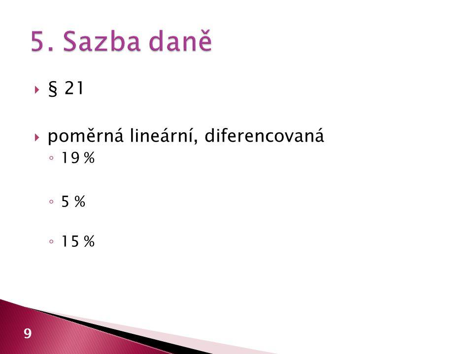 5. Sazba daně § 21 poměrná lineární, diferencovaná 19 % 5 % 15 % 9