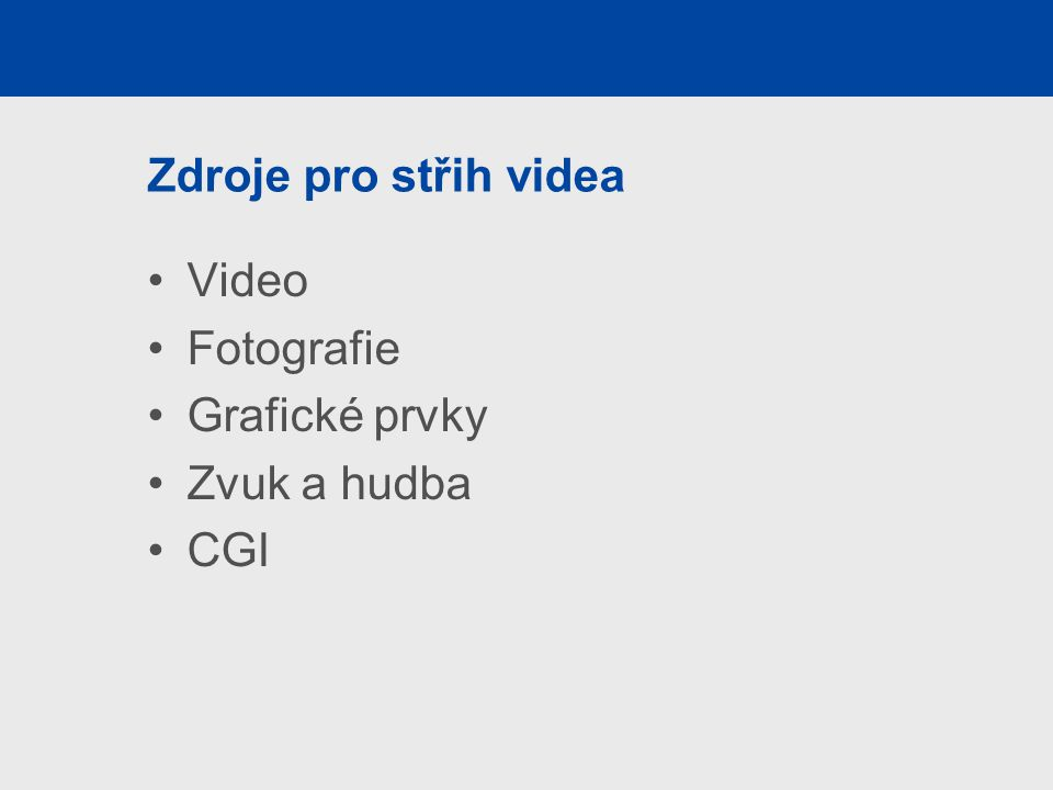Zdroje pro střih videa Video Fotografie Grafické prvky Zvuk a hudba CGI
