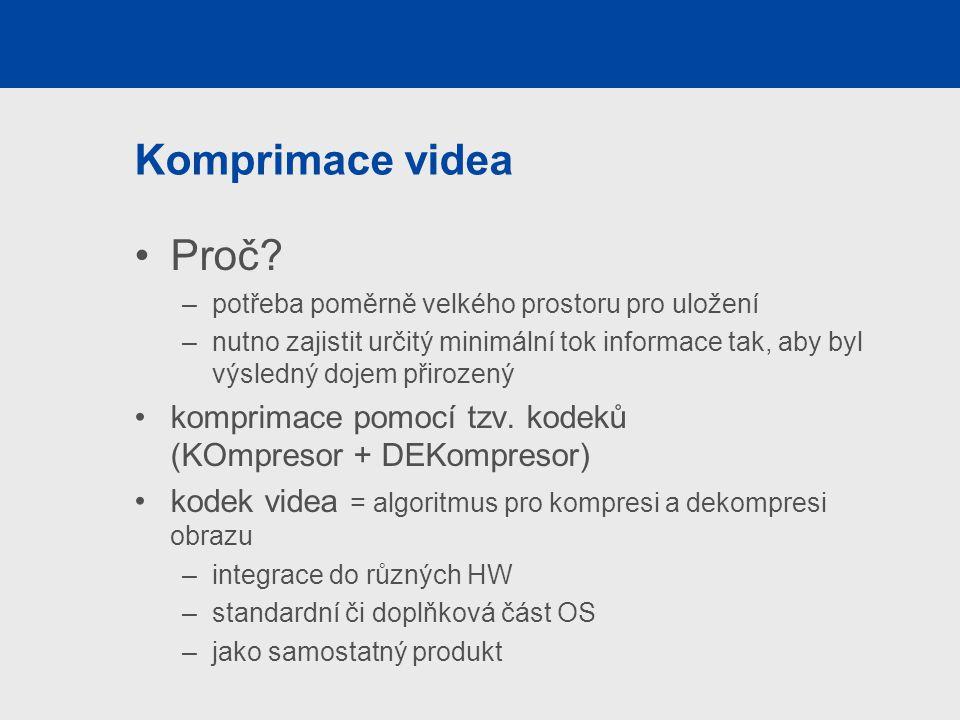 Komprimace videa Proč potřeba poměrně velkého prostoru pro uložení.