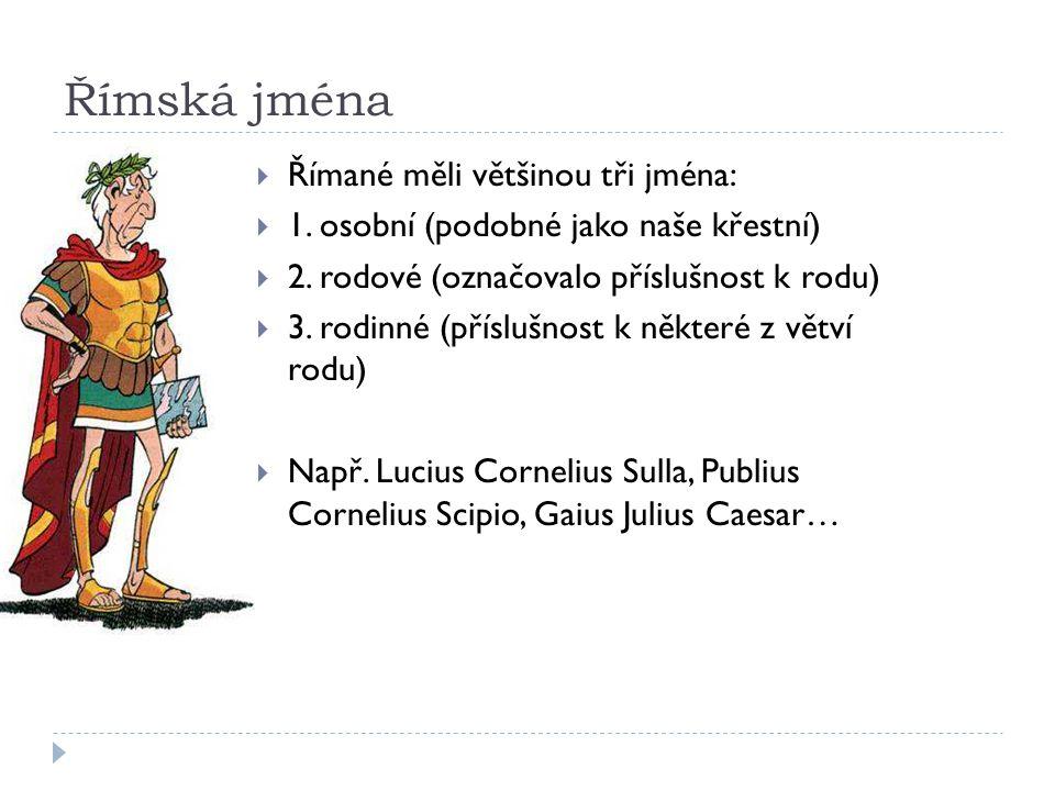 Římská jména Římané měli většinou tři jména: