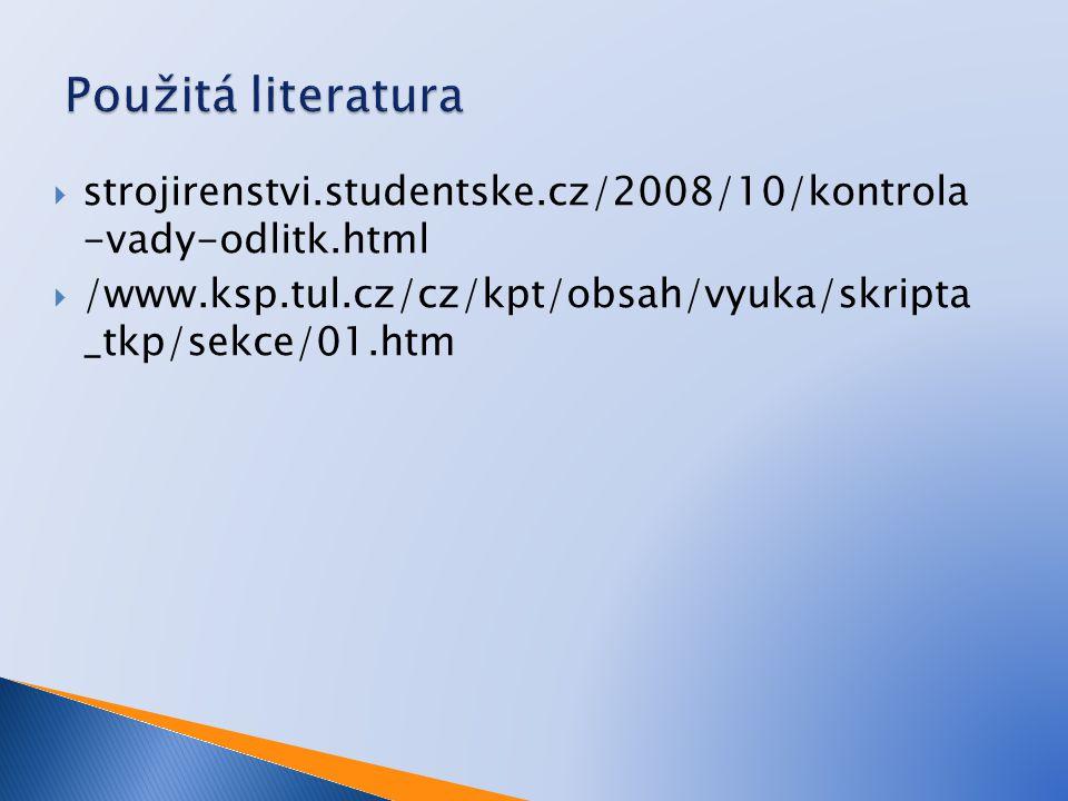 Použitá literatura strojirenstvi.studentske.cz/2008/10/kontrola -vady-odlitk.html.