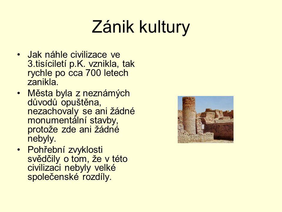 Zánik kultury Jak náhle civilizace ve 3.tisíciletí p.K. vznikla, tak rychle po cca 700 letech zanikla.