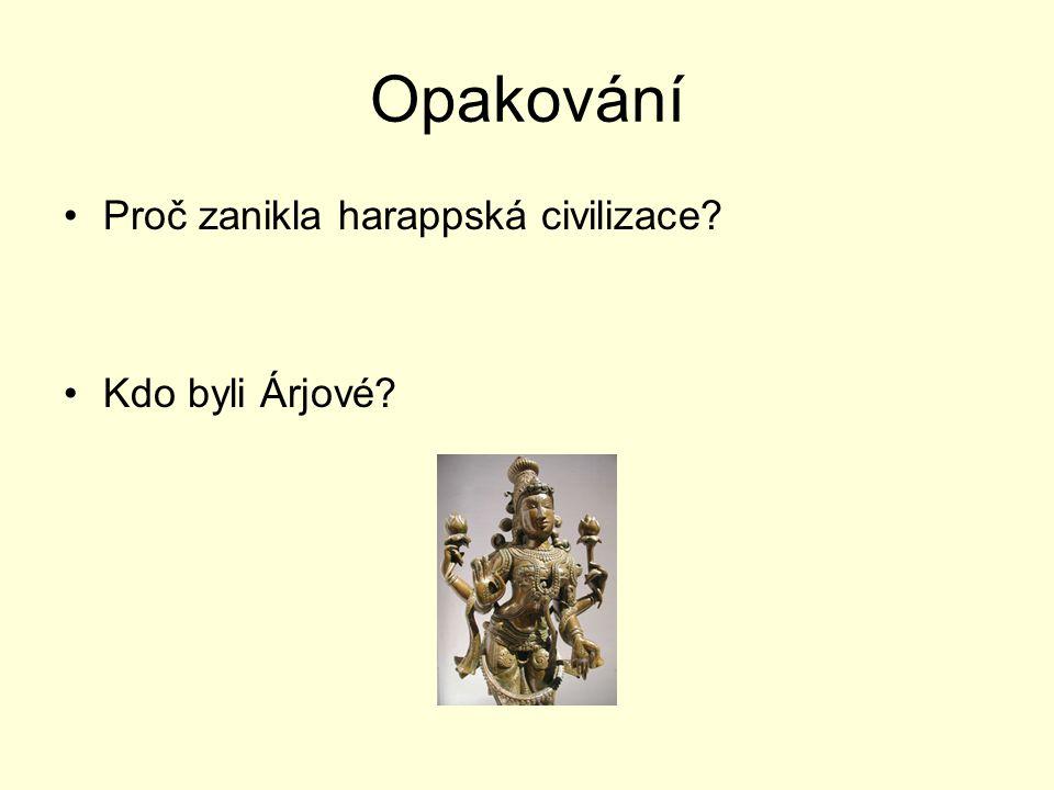 Opakování Proč zanikla harappská civilizace Kdo byli Árjové