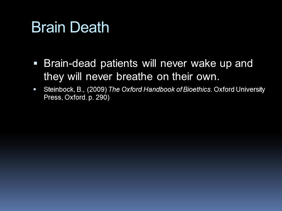 Brain Death Brain-dead patients will never wake up and they will never breathe on their own.