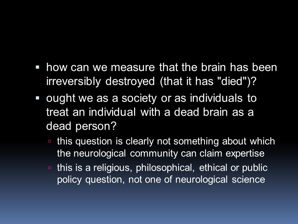 how can we measure that the brain has been irreversibly destroyed (that it has died )