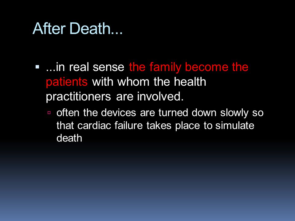 After Death... ...in real sense the family become the patients with whom the health practitioners are involved.