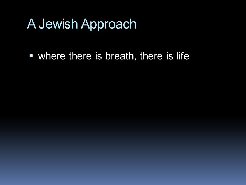 A Jewish Approach where there is breath, there is life