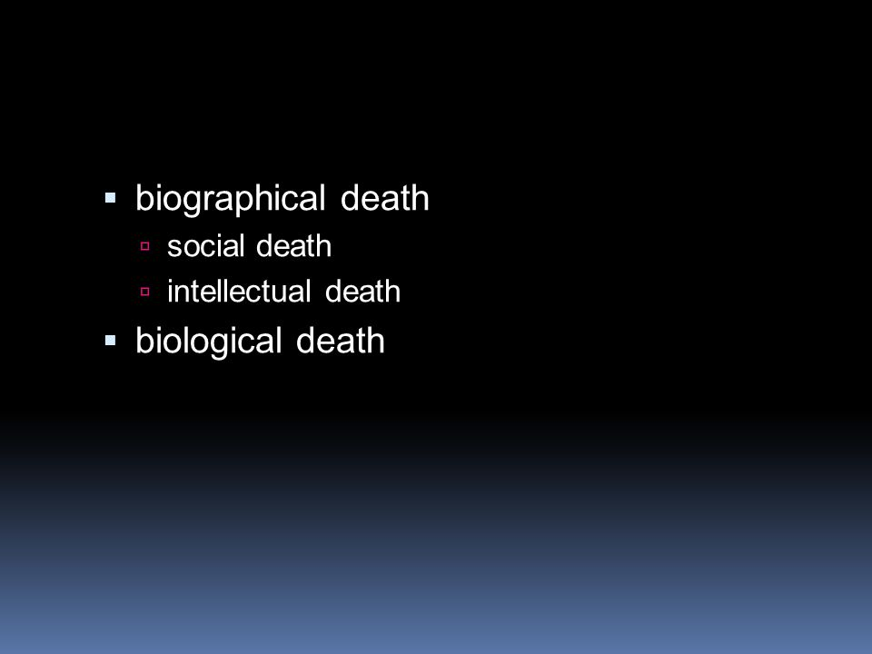 biographical death social death intellectual death biological death