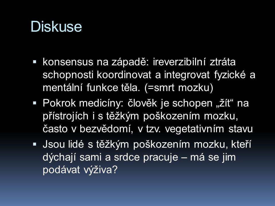 Diskuse konsensus na západě: ireverzibilní ztráta schopnosti koordinovat a integrovat fyzické a mentální funkce těla. (=smrt mozku)