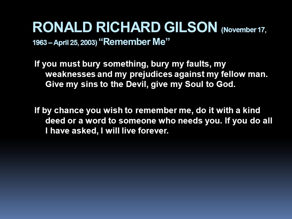 RONALD RICHARD GILSON (November 17, 1963 – April 25, 2003) Remember Me