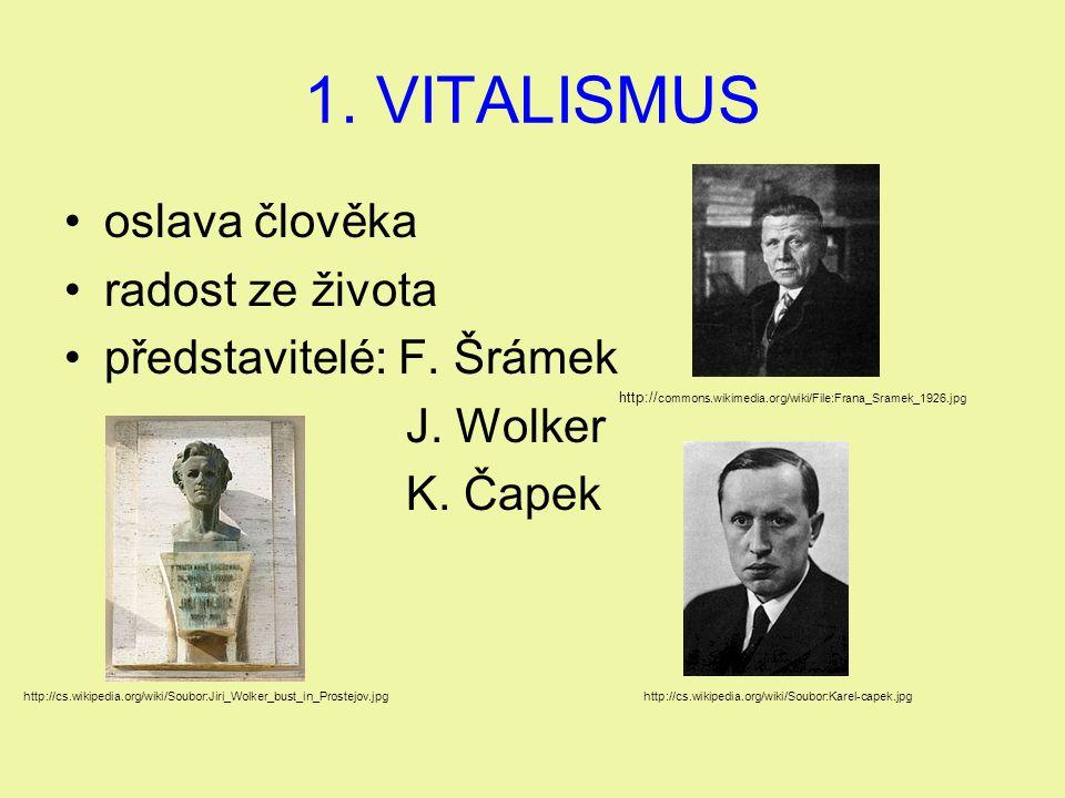 1. VITALISMUS oslava člověka radost ze života představitelé: F. Šrámek