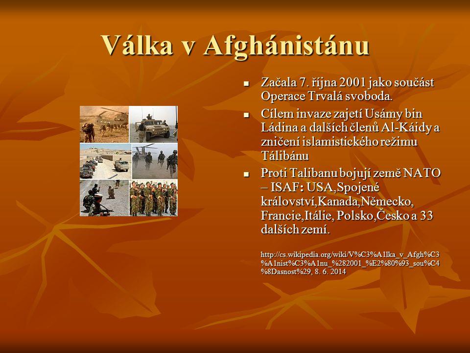 Válka v Afghánistánu Začala 7. října 2001 jako součást Operace Trvalá svoboda.