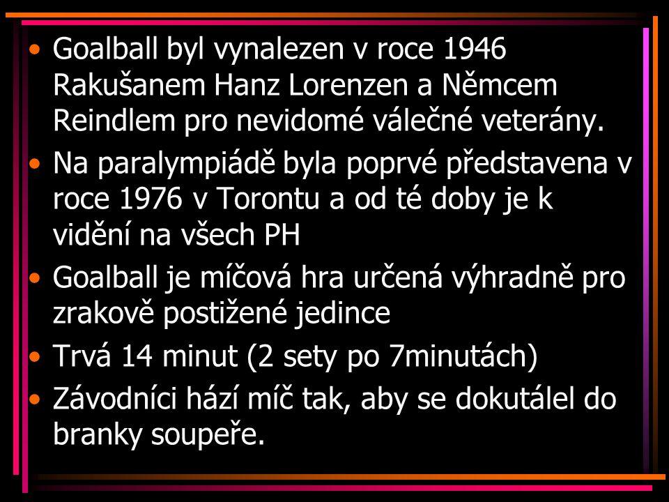 Goalball byl vynalezen v roce 1946 Rakušanem Hanz Lorenzen a Němcem Reindlem pro nevidomé válečné veterány.