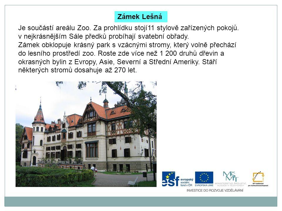Zámek Lešná Je součástí areálu Zoo. Za prohlídku stojí11 stylově zařízených pokojů. v nejkrásnějším Sále předků probíhají svatební obřady.