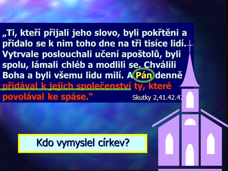 """""""Ti, kteří přijali jeho slovo, byli pokřtěni a přidalo se k nim toho dne na tři tisíce lidí. Vytrvale poslouchali učení apoštolů, byli spolu, lámali chléb a modlili se. Chválili Boha a byli všemu lidu milí. A Pán denně přidával k jejich společenství ty, které povolával ke spáse. Skutky 2,41.42.47"""