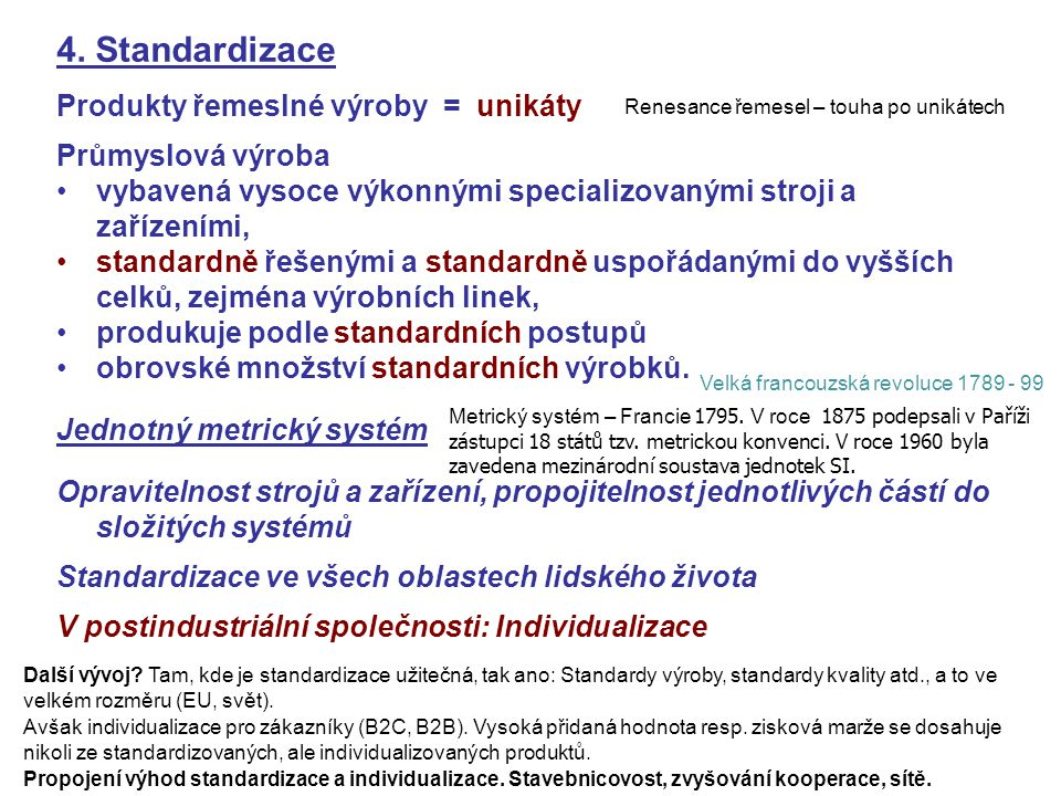 4. Standardizace Produkty řemeslné výroby = unikáty Průmyslová výroba