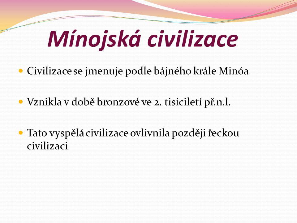 Mínojská civilizace Civilizace se jmenuje podle bájného krále Minóa