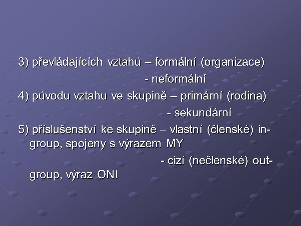 3) převládajících vztahů – formální (organizace)