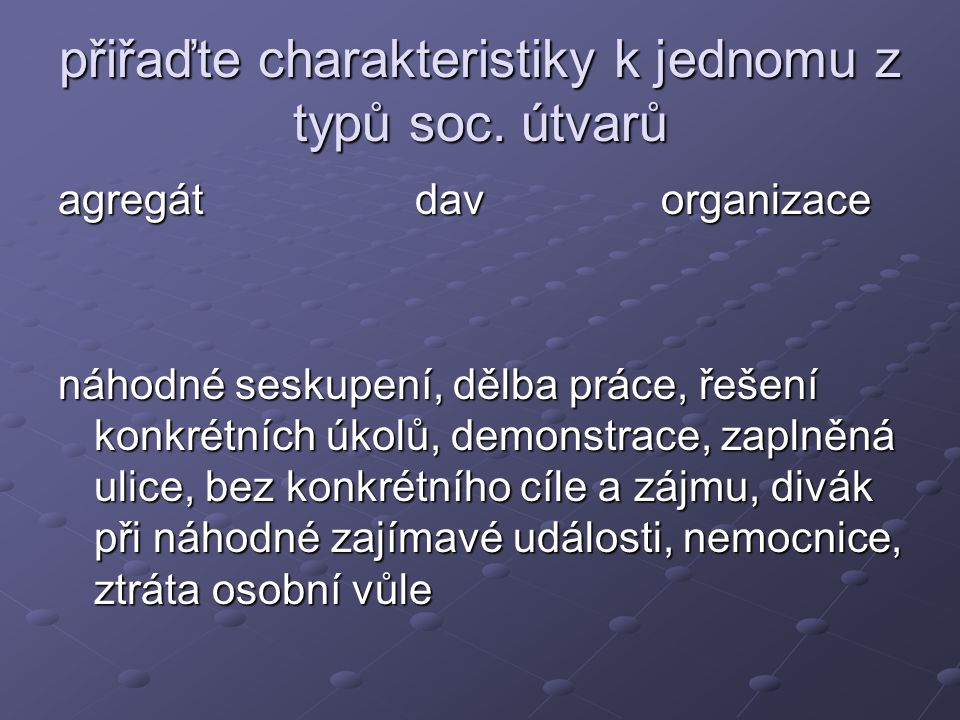 přiřaďte charakteristiky k jednomu z typů soc. útvarů