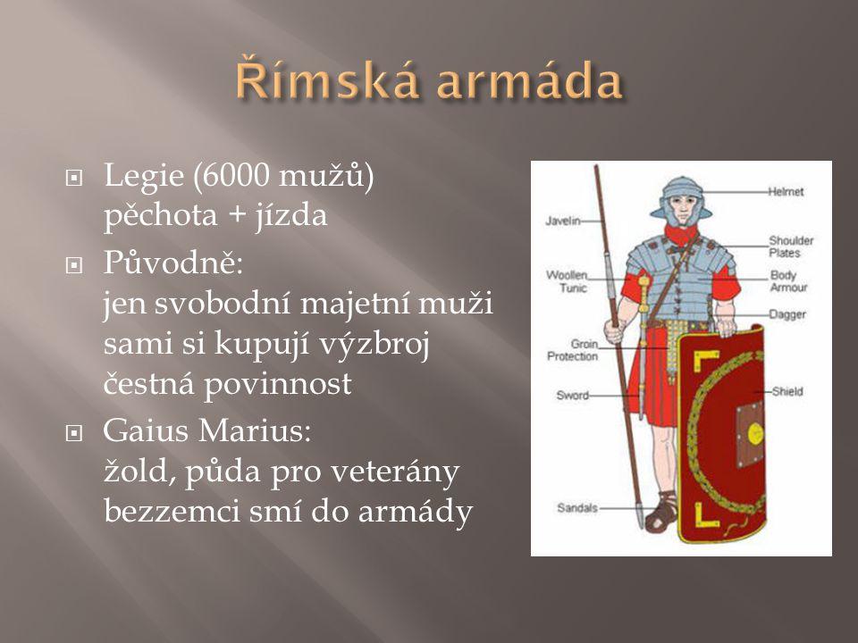 Římská armáda Legie (6000 mužů) pěchota + jízda