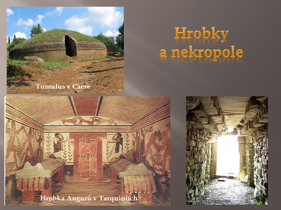 Hrobky a nekropole Tumulus v Caere Hrobka Augurů v Tarquiniích