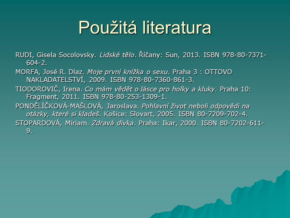 Použitá literatura RUDI, Gisela Socolovsky. Lidské tělo. Říčany: Sun, 2013. ISBN 978-80-7371-604-2.