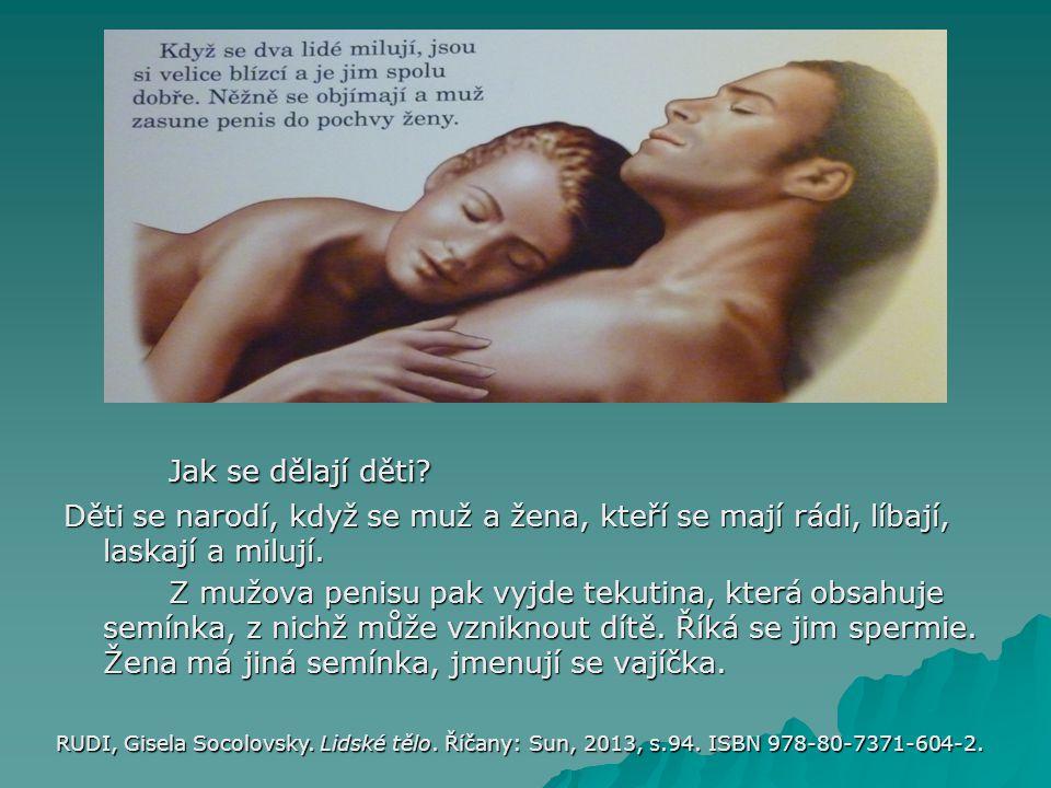 Jak se dělají děti Děti se narodí, když se muž a žena, kteří se mají rádi, líbají, laskají a milují.