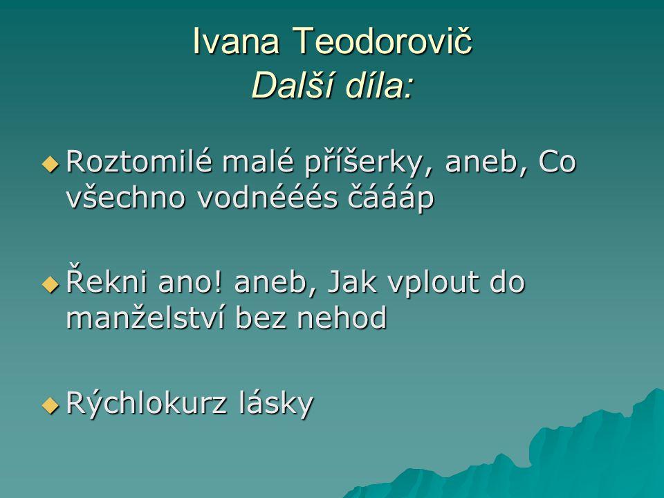 Ivana Teodorovič Další díla:
