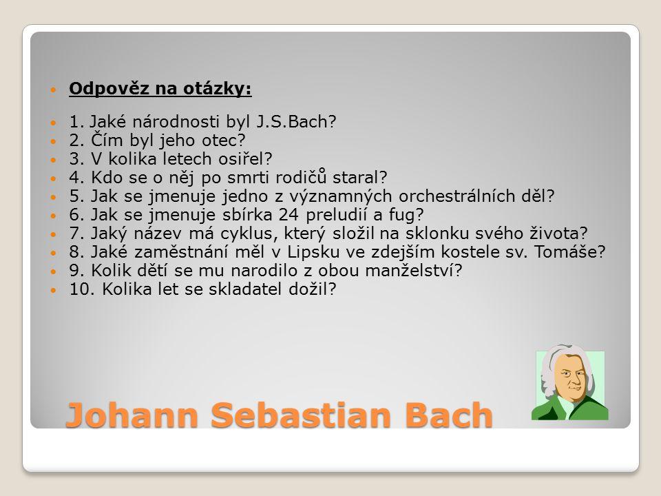 Johann Sebastian Bach Odpověz na otázky: