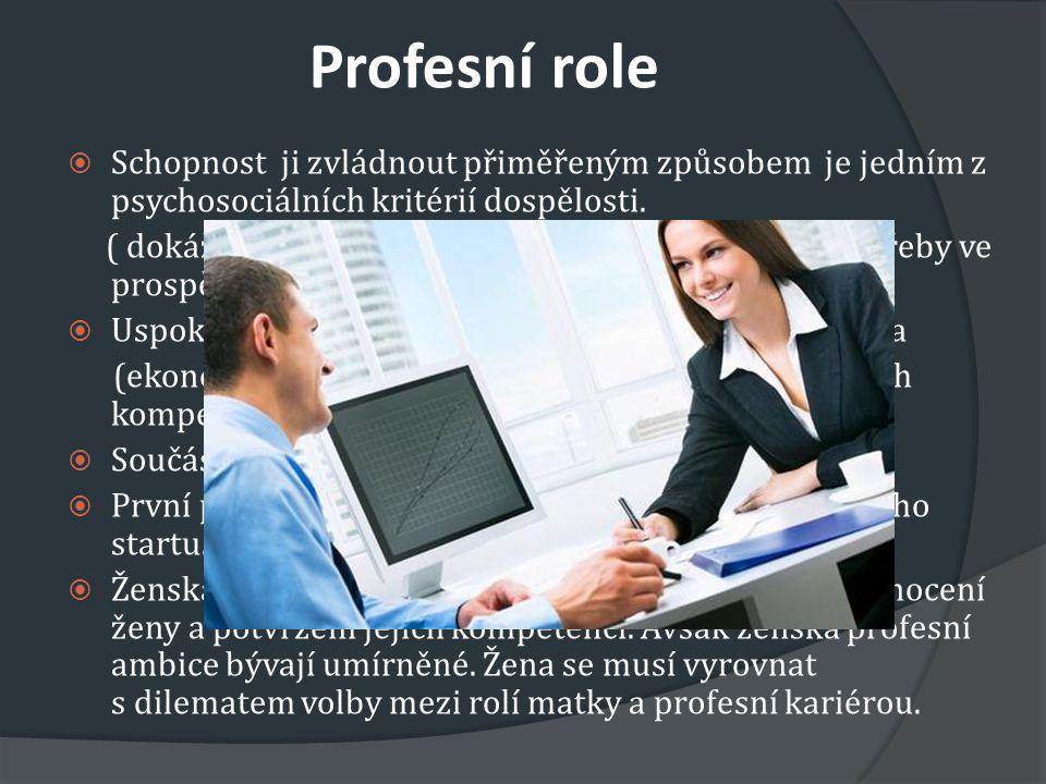 Profesní role Schopnost ji zvládnout přiměřeným způsobem je jedním z psychosociálních kritérií dospělosti.