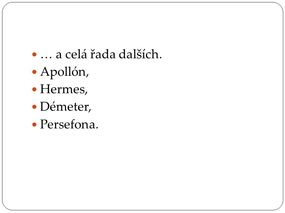 … a celá řada dalších. Apollón, Hermes, Démeter, Persefona.