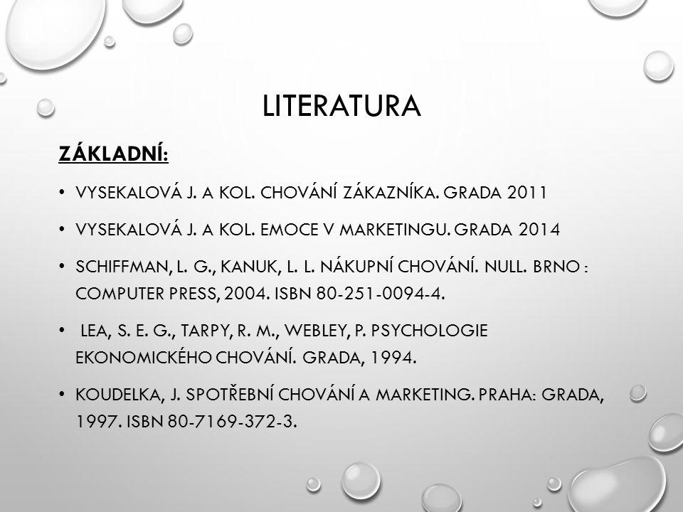 literatura Základní: VYSEKALOVÁ J. a kol. Chování zákazníka. Grada 2011. Vysekalová j. a kol. emoce v marketingu. grada 2014.