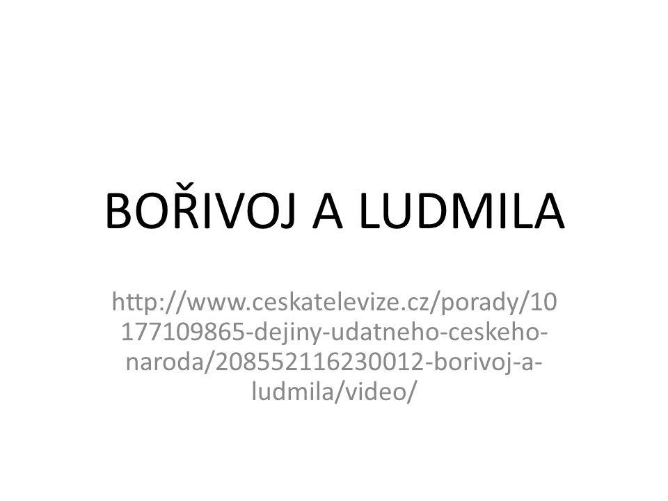 BOŘIVOJ A LUDMILA http://www.ceskatelevize.cz/porady/10177109865-dejiny-udatneho-ceskeho-naroda/208552116230012-borivoj-a-ludmila/video/