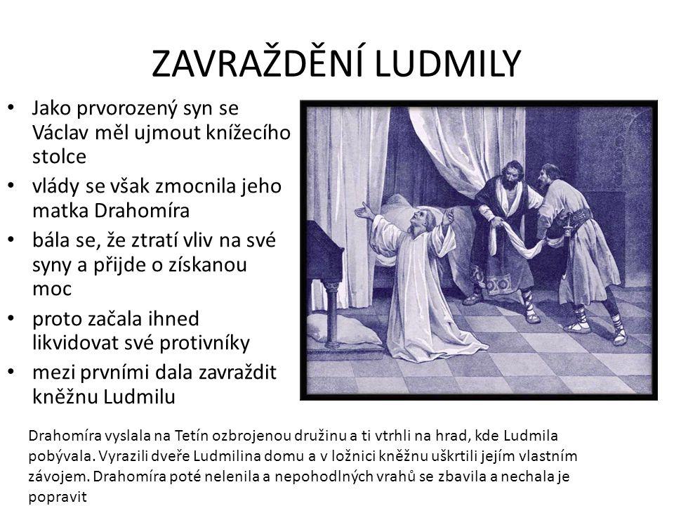 ZAVRAŽDĚNÍ LUDMILY Jako prvorozený syn se Václav měl ujmout knížecího stolce. vlády se však zmocnila jeho matka Drahomíra.