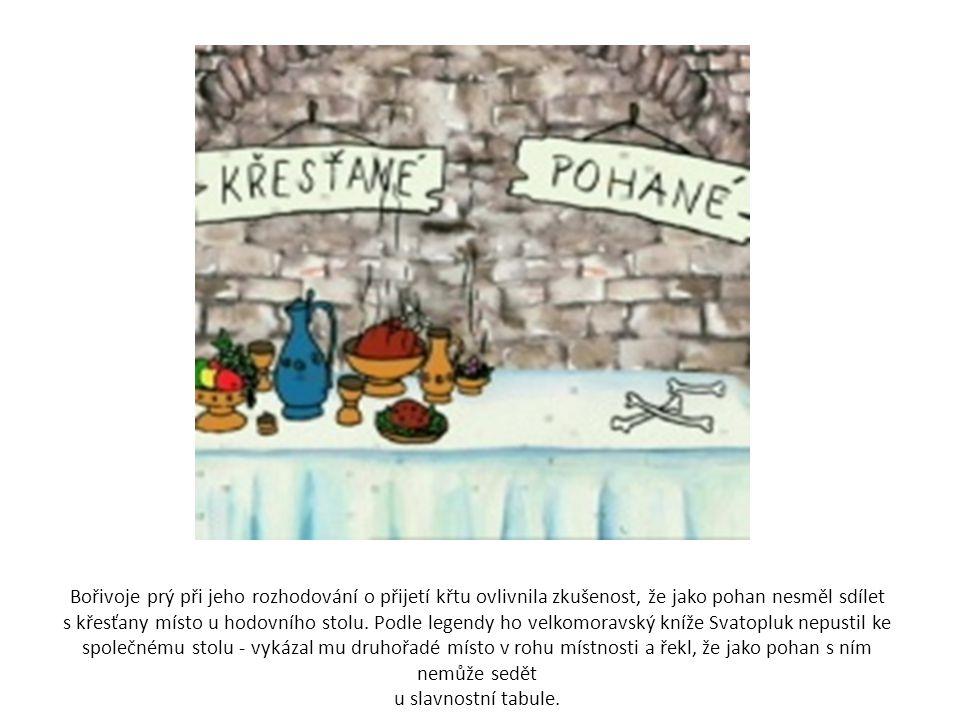 Bořivoje prý při jeho rozhodování o přijetí křtu ovlivnila zkušenost, že jako pohan nesměl sdílet s křesťany místo u hodovního stolu.