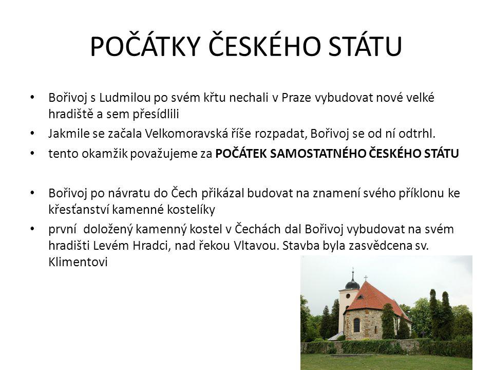 POČÁTKY ČESKÉHO STÁTU Bořivoj s Ludmilou po svém křtu nechali v Praze vybudovat nové velké hradiště a sem přesídlili.