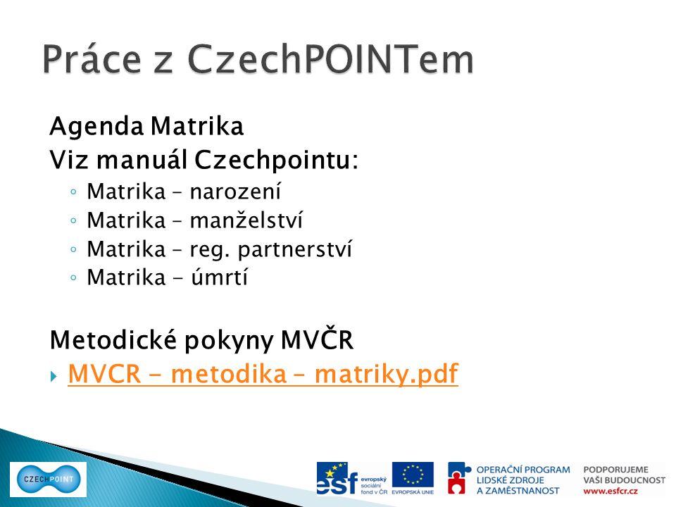 Práce z CzechPOINTem Agenda Matrika Viz manuál Czechpointu: