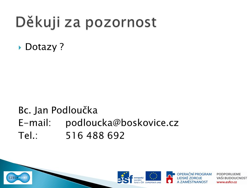 Děkuji za pozornost Dotazy Bc. Jan Podloučka