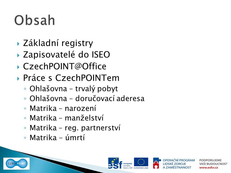 Obsah Základní registry Zapisovatelé do ISEO CzechPOINT@Office