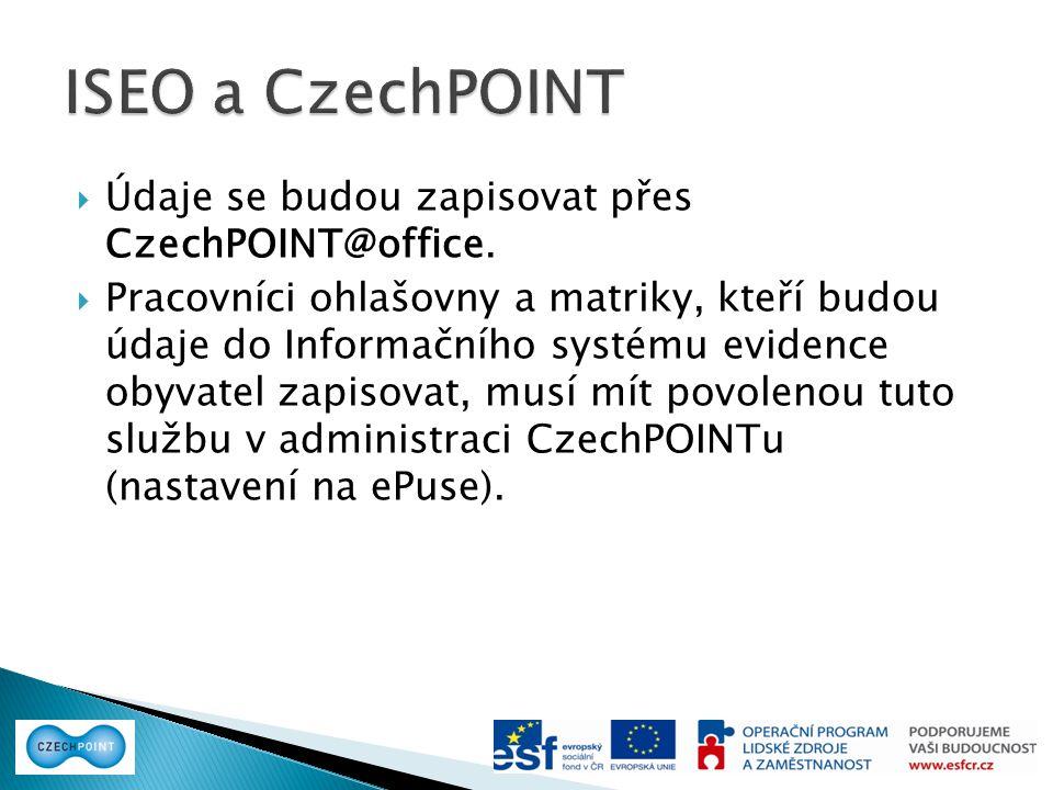 ISEO a CzechPOINT Údaje se budou zapisovat přes CzechPOINT@office.