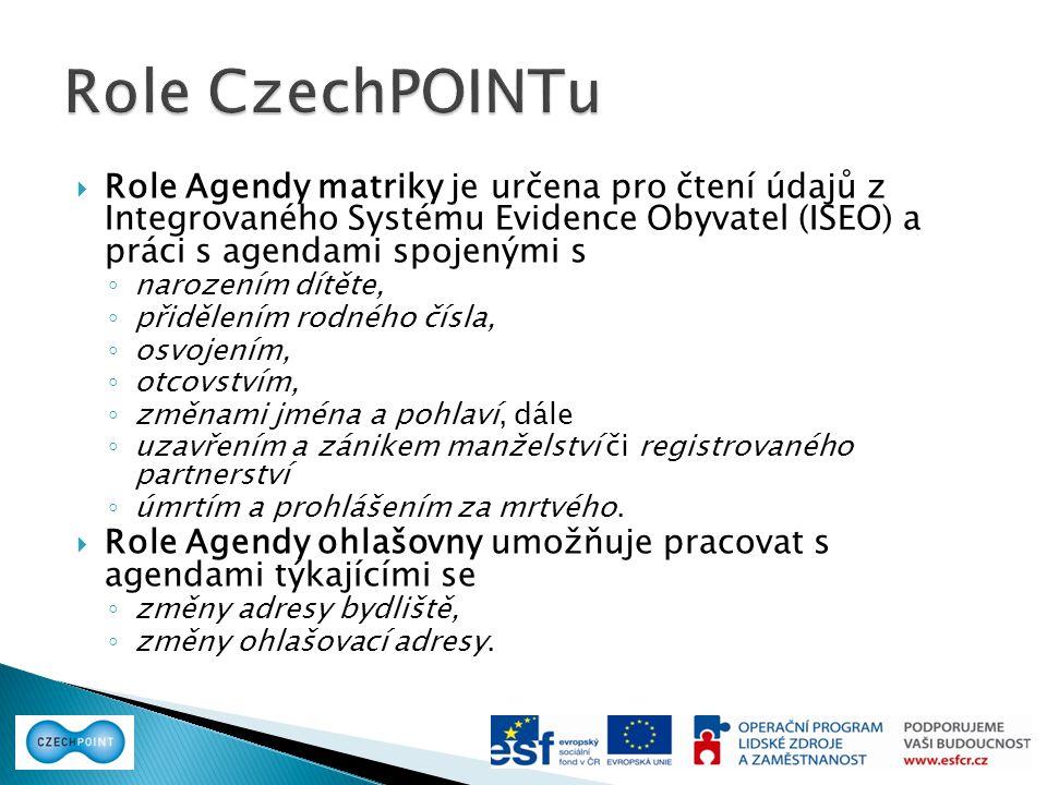 Role CzechPOINTu Role Agendy matriky je určena pro čtení údajů z Integrovaného Systému Evidence Obyvatel (ISEO) a práci s agendami spojenými s.