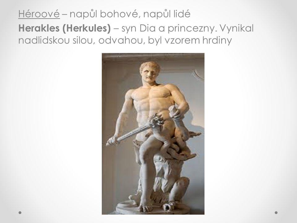 Héroové – napůl bohové, napůl lidé Herakles (Herkules) – syn Dia a princezny.