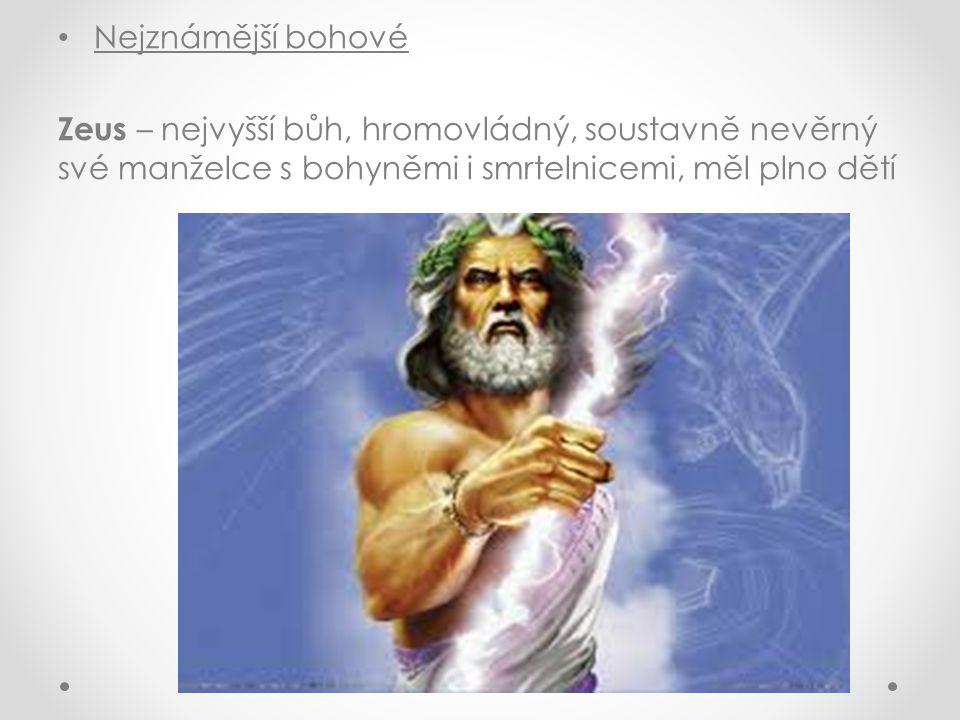 Nejznámější bohové Zeus – nejvyšší bůh, hromovládný, soustavně nevěrný své manželce s bohyněmi i smrtelnicemi, měl plno dětí.