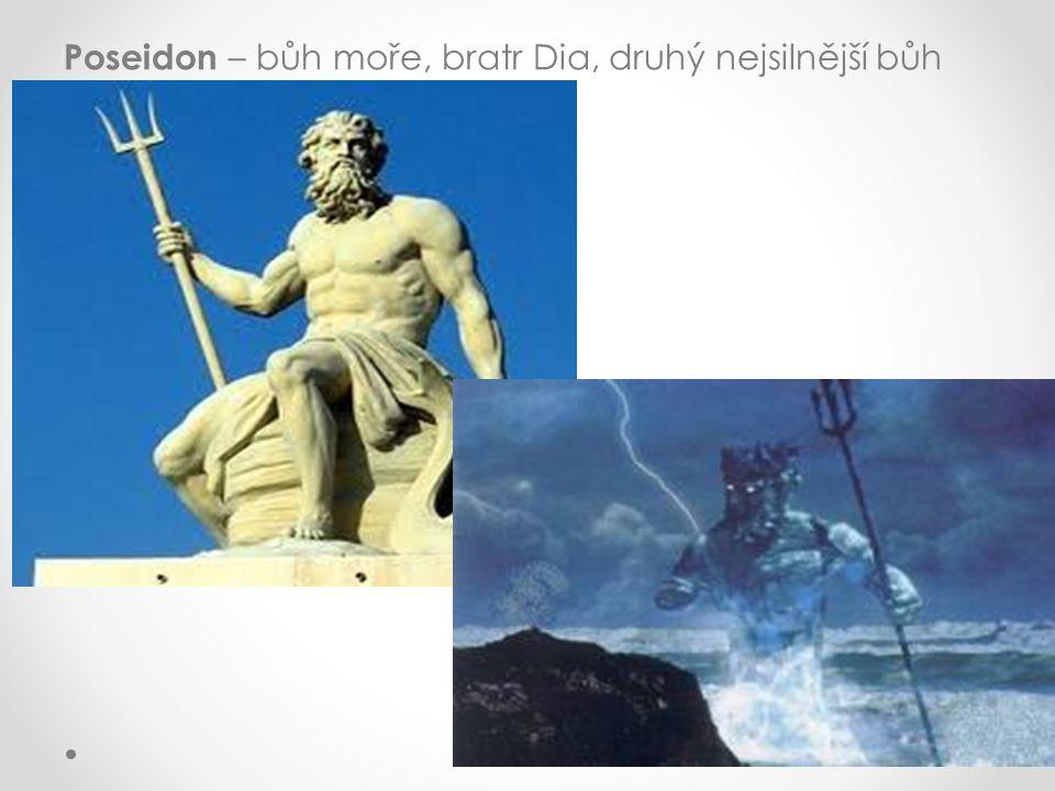 Poseidon – bůh moře, bratr Dia, druhý nejsilnější bůh