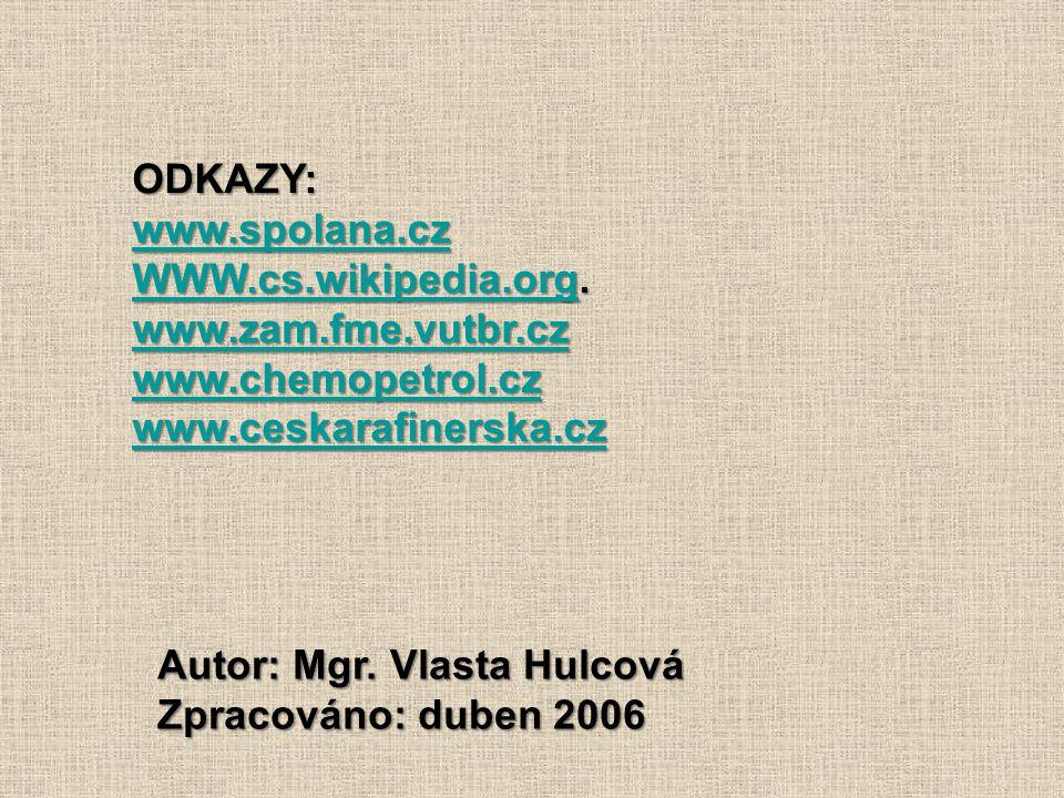 ODKAZY: www.spolana.cz. WWW.cs.wikipedia.org. www.zam.fme.vutbr.cz. www.chemopetrol.cz. www.ceskarafinerska.cz.