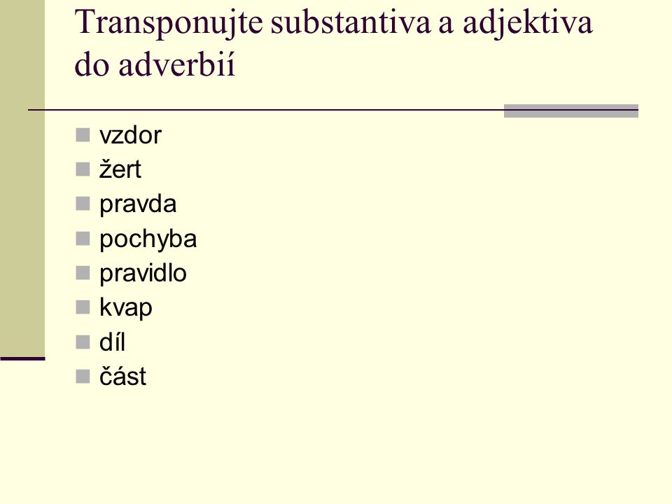 Transponujte substantiva a adjektiva do adverbií