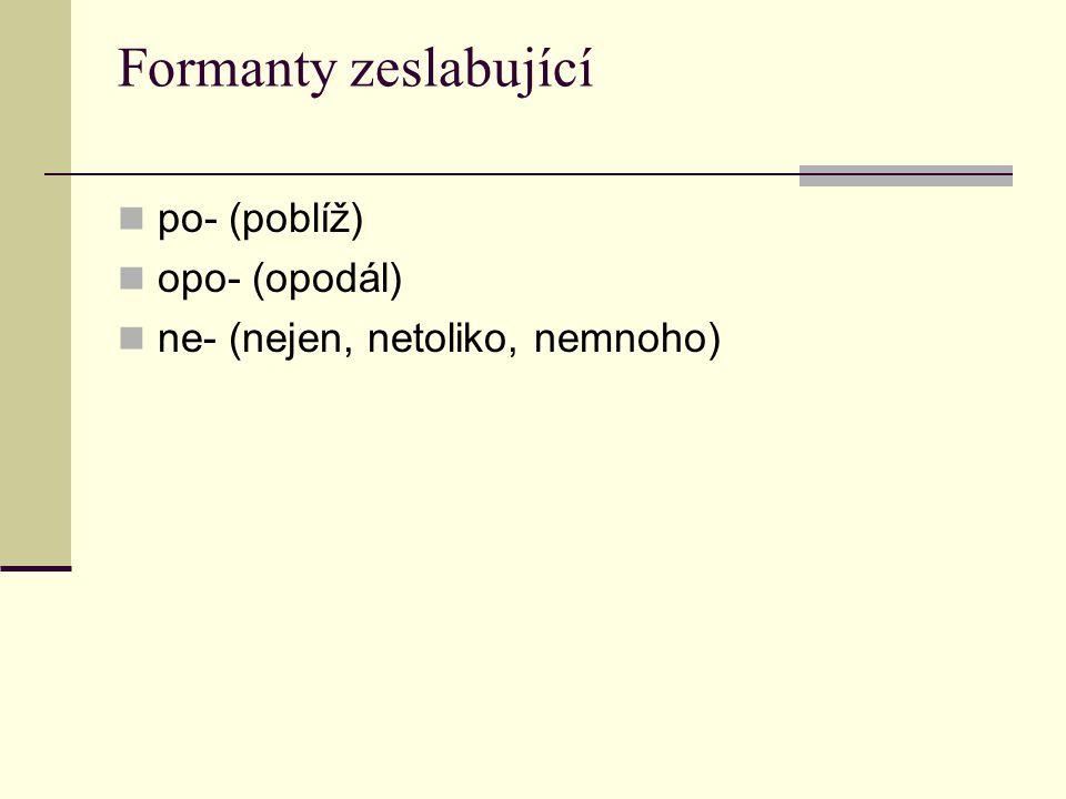 Formanty zeslabující po- (poblíž) opo- (opodál)