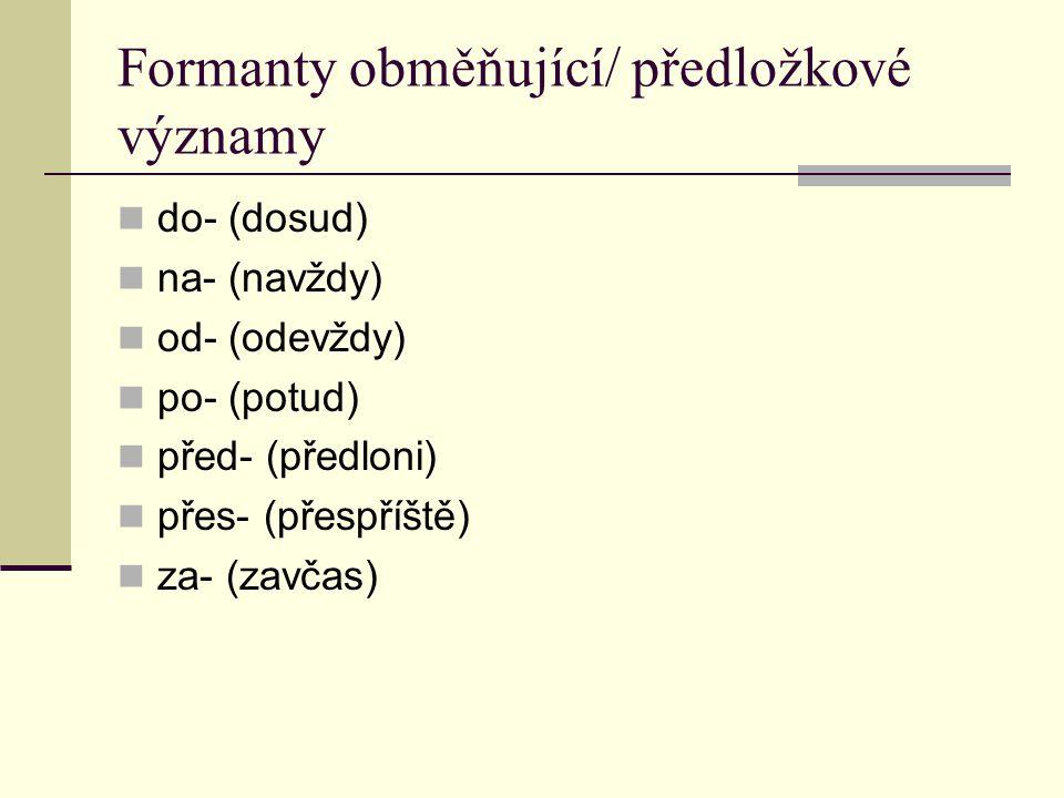 Formanty obměňující/ předložkové významy
