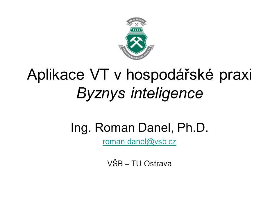 Aplikace VT v hospodářské praxi Byznys inteligence