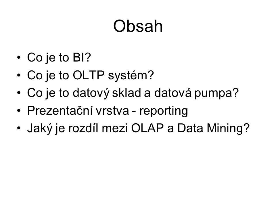Obsah Co je to BI Co je to OLTP systém